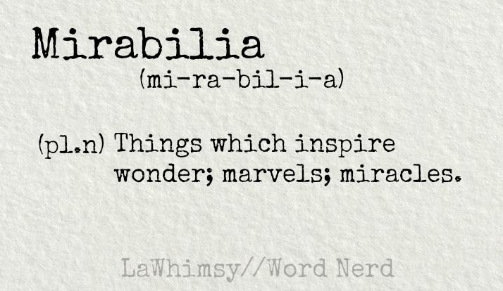 mirabilia definition Word Nerd via LaWhimsy
