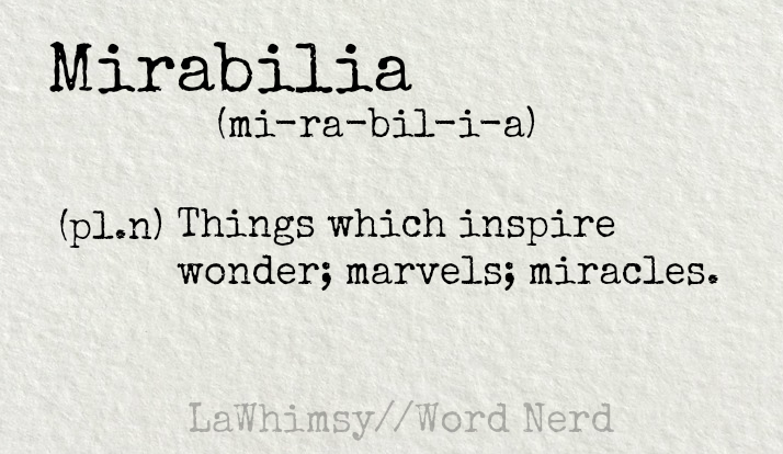 mirabilia definition Word Nerd via LaWhimsy