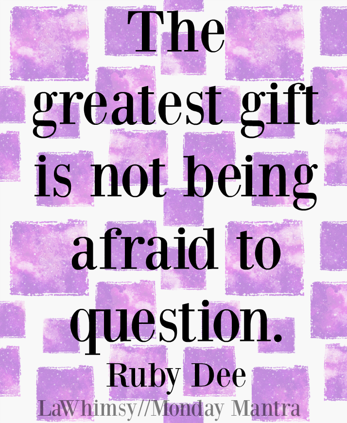 the-greatest-gift-is-not-being-afraid-to-question-ruby-dee-quote-monday-mantra-143-via-lawhimsy