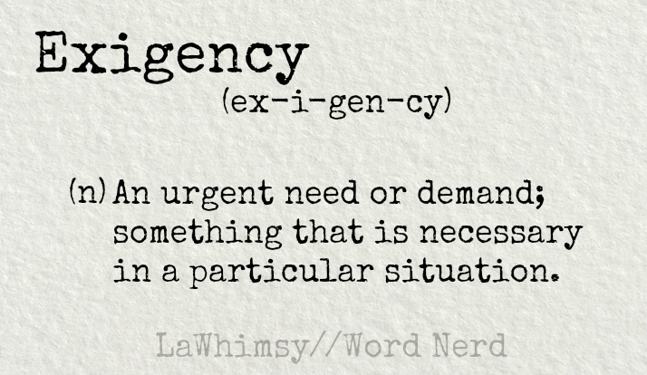 exigency-definition-word-nerd-via-lawhimsy