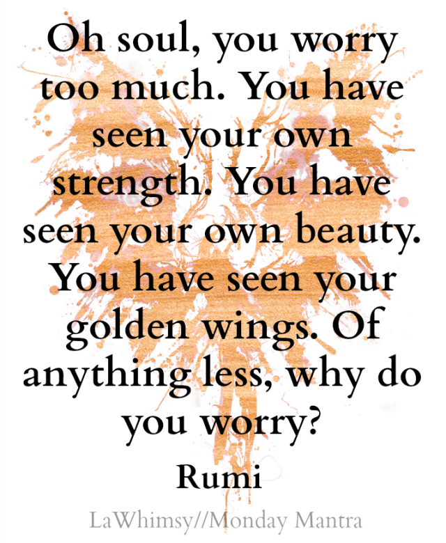 oh-soul-you-worry-too-much-you-have-seen-your-own-strength-rumi-quote-monday-mantra-147-via-lawhimsy
