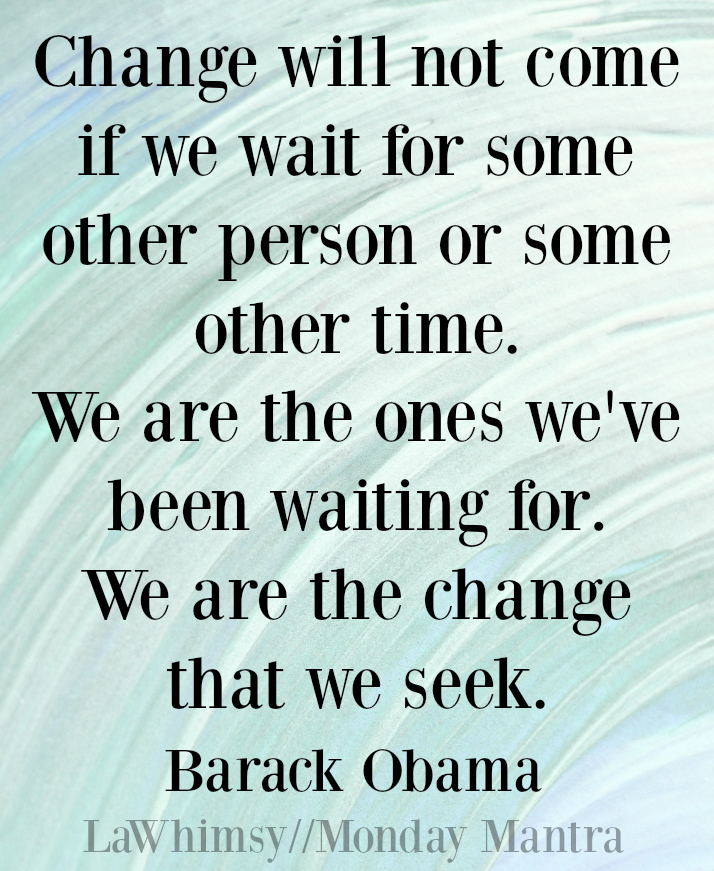 we-are-the-ones-weve-been-waiting-for-we-are-the-change-that-we-seek-barack-obama-quote-monday-mantra-146-via-lawhimsy