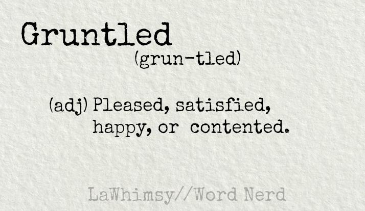 gruntled definition Word Nerd via LaWhimsy