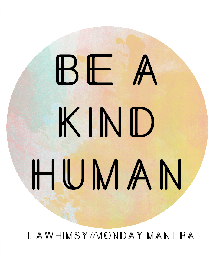 Be a kind human Ella quote Monday Mantra via LaWhimsy