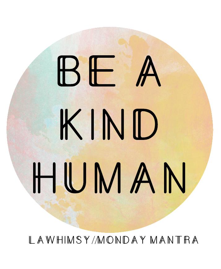 Be a kind human Ella quote Monday Mantra via LaWhimsy