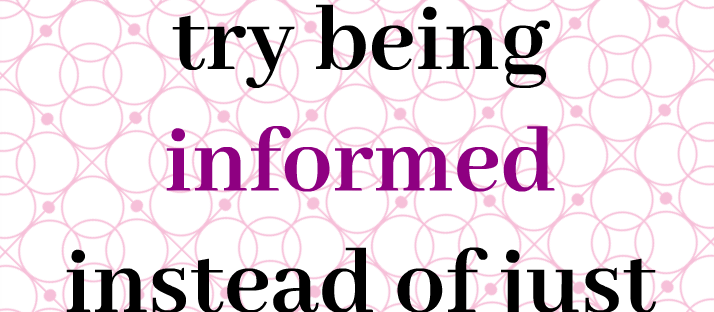 Here's a thought, try being informed instead of just opinionated quote Monday Mantra 152 via LaWhimsy