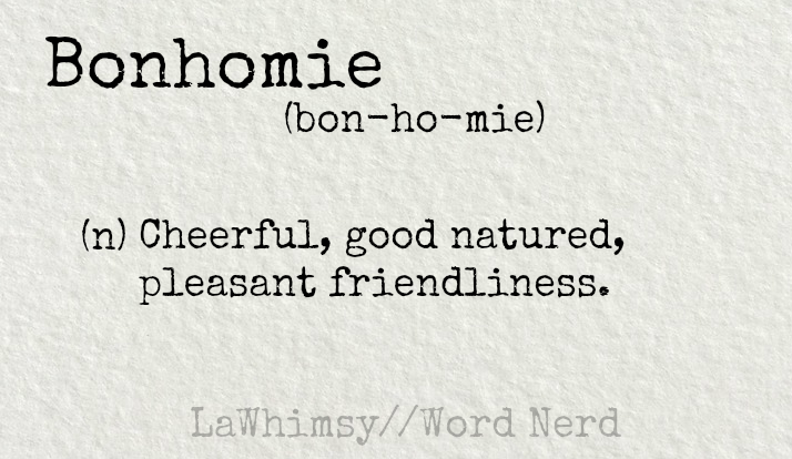 bonhomie definition Word Nerd via LaWhimsy