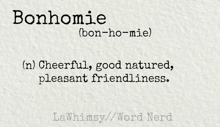 bonhomie definition Word Nerd via LaWhimsy