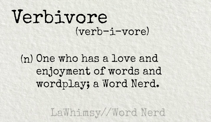 verbivore definition Word Nerd via LaWhimsy