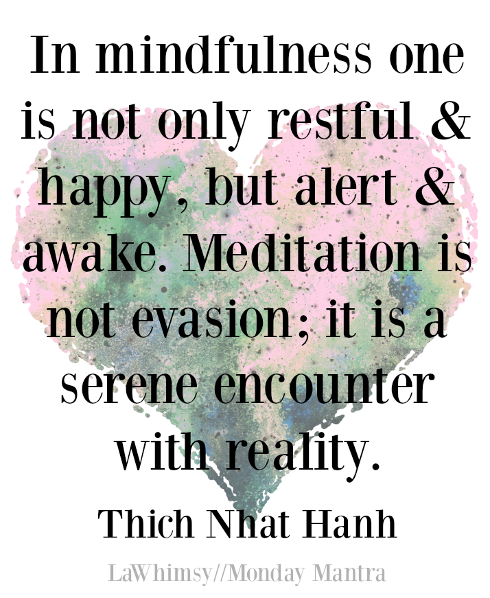 A serene encounter with reality Thich Nhat Hanh quote Monday Mantra 162 via LaWhimsy