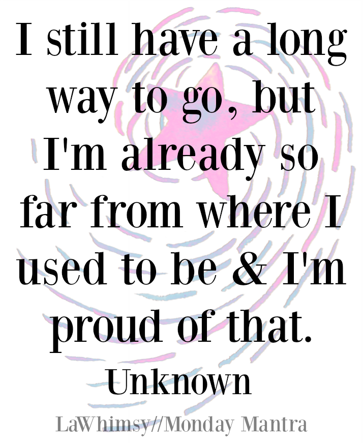 I still have a long way to go...life wisdom quote Monday Mantra 163 via LaWhimsy