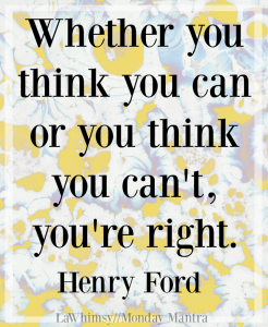 Whether you think you can or you can't, you're right. Henry Ford quote Monday Mantra 171 via LaWhimsy