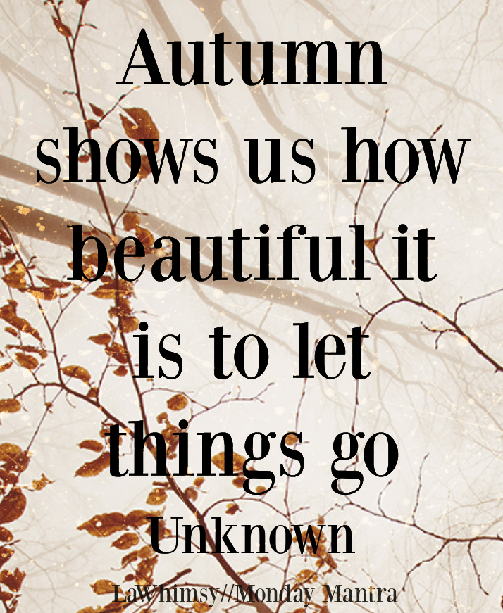 Monday Mantra 175 Autumn Shows Us How Beautiful It Is To Let
