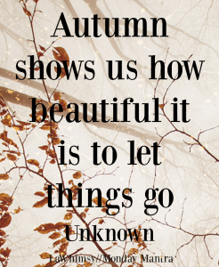 Autumn shows us how beautiful it is to let things go Unknown quote Monday Mantra 175 via LaWhimsy