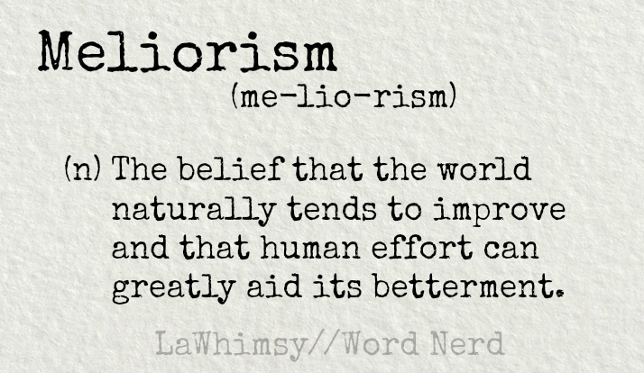 meliorism definition Word Nerd via LaWhimsy