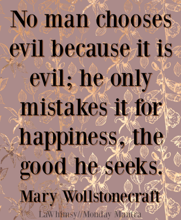 Monday Mantra 176 – No man chooses evil because it is evil