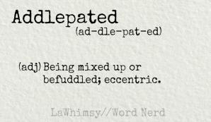 addlepated definition Word Nerd via LaWhimsy