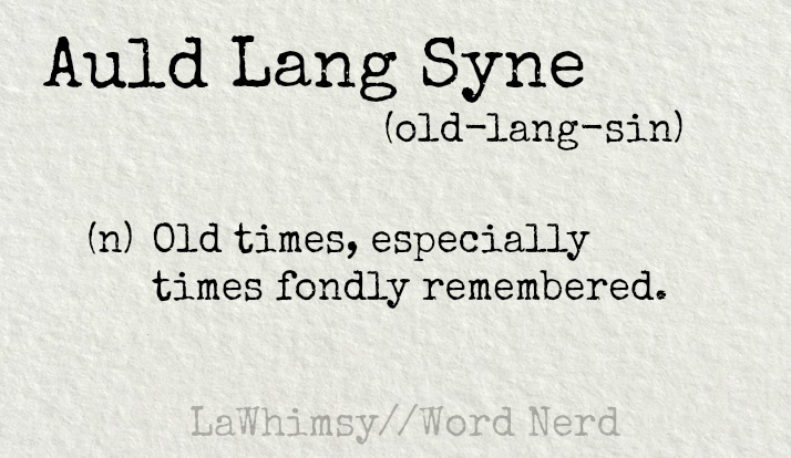 Auld Lang Syne definition Word Nerd via LaWhimsy