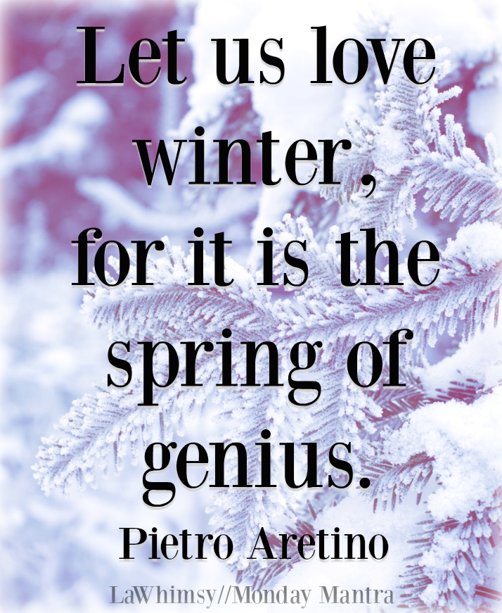 Beau Let Us Love Winter For It Is The Spring Of Genius Pietro Aretino Quote  Monday Mantra