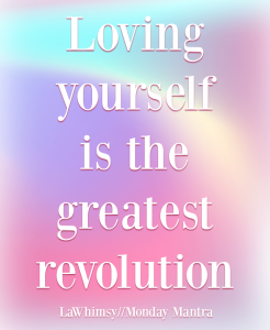 Loving yourself is the greatest revolution life quote Monday Mantra 188 via LaWhimsy