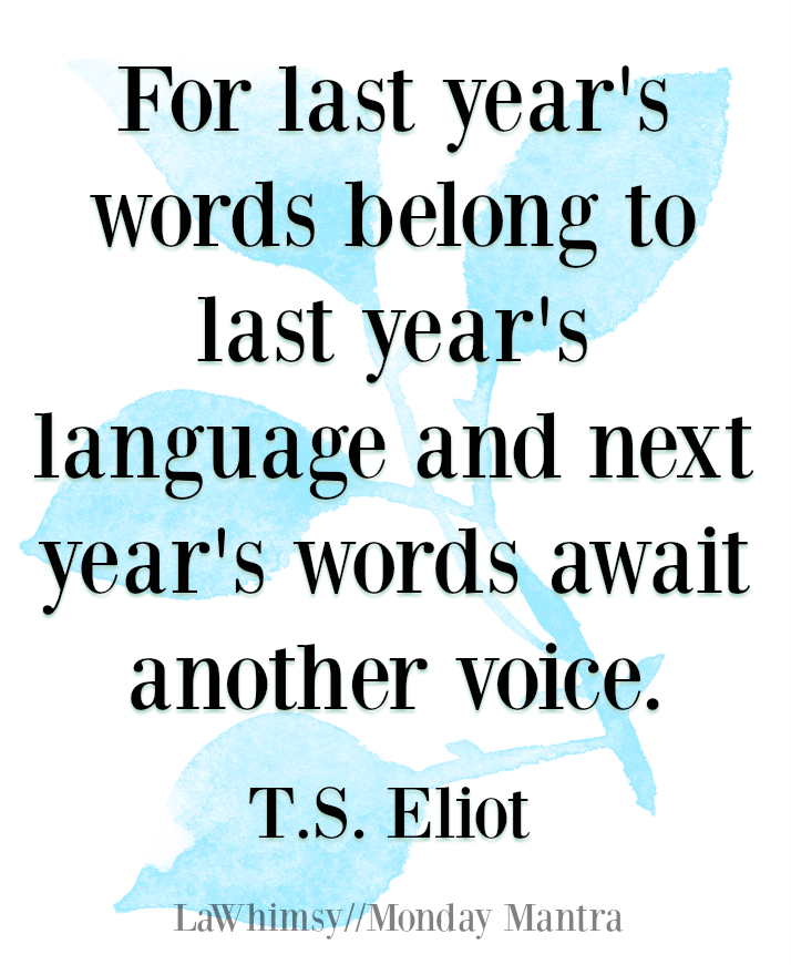 next years words await another voice TS Eliot quote Monday Mantra 185 via LaWhimsy