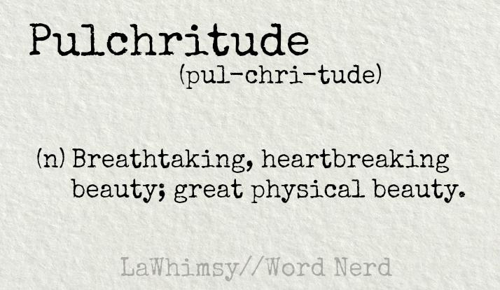 pulchritude definition Word Nerd via LaWhimsy