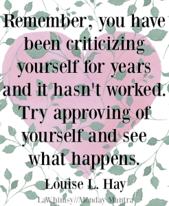 Try approving of yourself and see what happens Louise L Hay quote Monday Mantra 186 via LaWhimsy