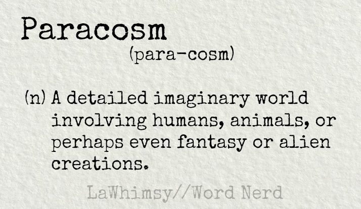 paracosm definition Word Nerd via LaWhimsy