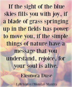 Rejoice for your soul is alive Eleonora Duse nature quote Monday Mantra 192 via LaWhimsy