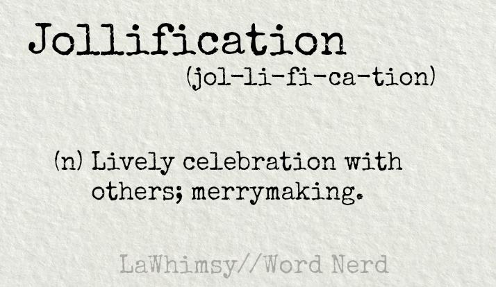 jollification definition Word Nerd via LaWhimsy