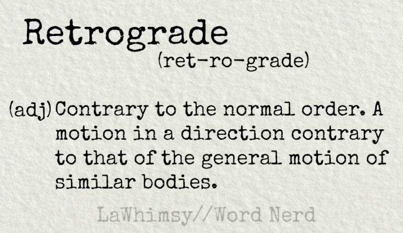 retrograde definition Word Nerd via LaWhimsy