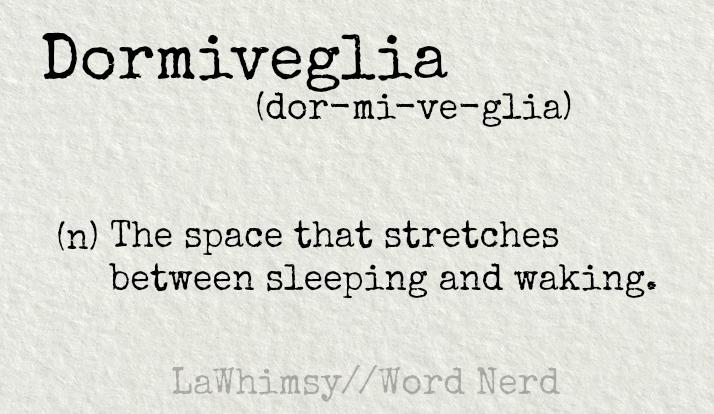 dormiveglia definition Word Nerd via LaWhimsy