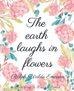 The earth laughs in flowers Ralph Waldo Emerson quote Monday Mantra 201 via LaWhimsy