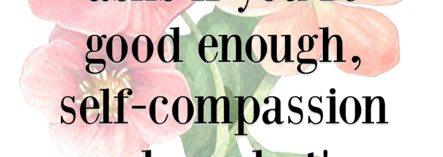 Unlike self-criticism, which asks if you_re good enough, self-compassion asks what_s good for you Kristen Neff quote Monday Mantra 199 via LaWhimsy