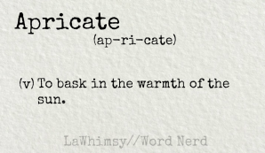 apricate definition Word Nerd via LaWhimsy