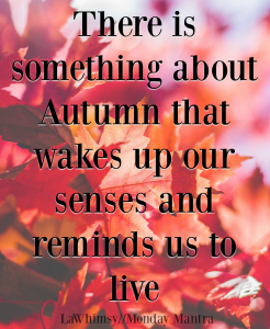 There is something about Autumn that wakes up our senses and reminds us to live seasonal quote Monday Mantra 220 via LaWhimsy
