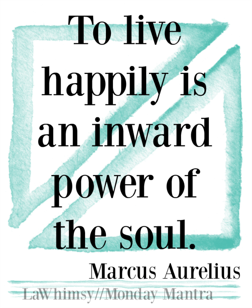 to-live-happily-is-an-inward-power-of-the-soul-marcus-aurelius-quote-monday-mantra-105-via-lawhimsy