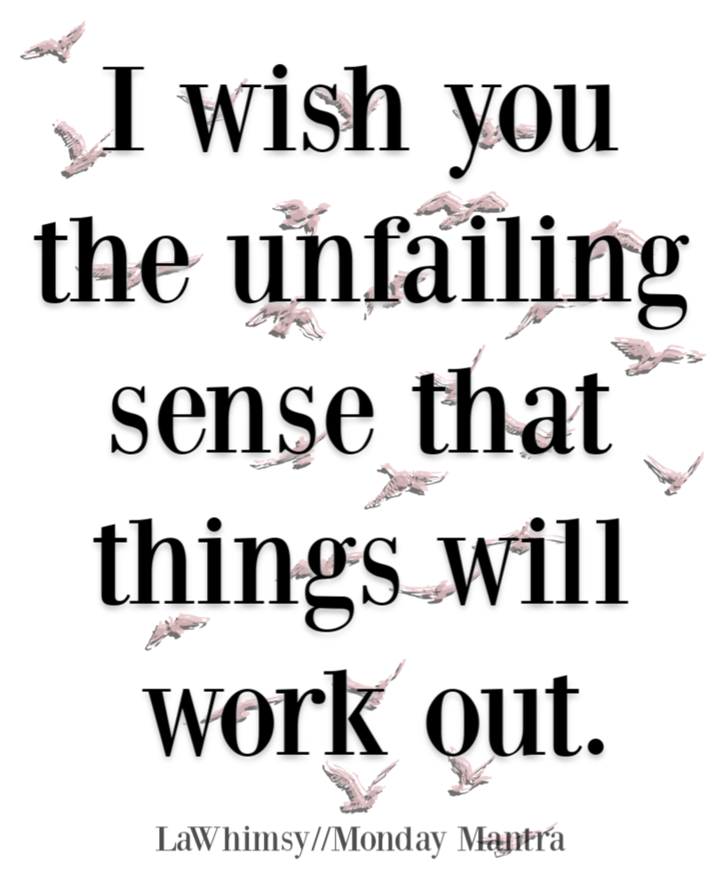 I wish you the unfailing sense that things will work out quote Monday Mantra 252 via LaWhimsy