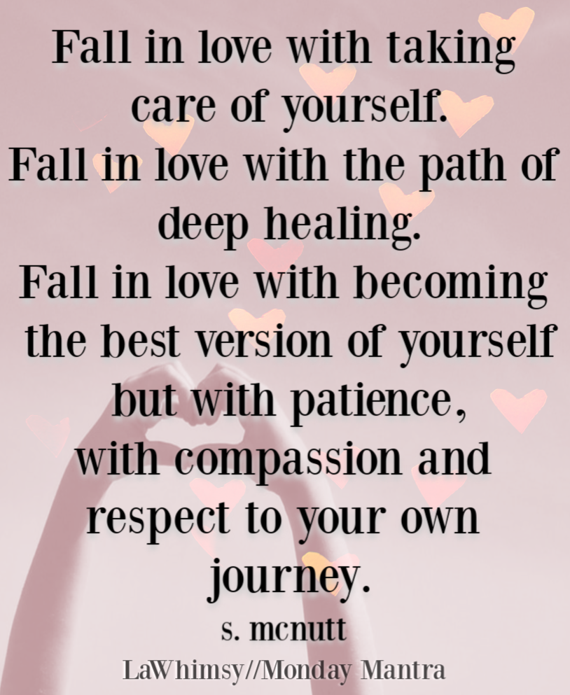 Monday Mantra 254 – Fall in love with taking care of yourself… | Lawhimsy