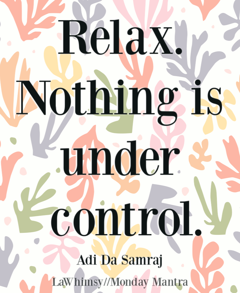 Relax Nothing is under control Adi Da Samraj quote Monday Mantra 259 via LaWhimsy