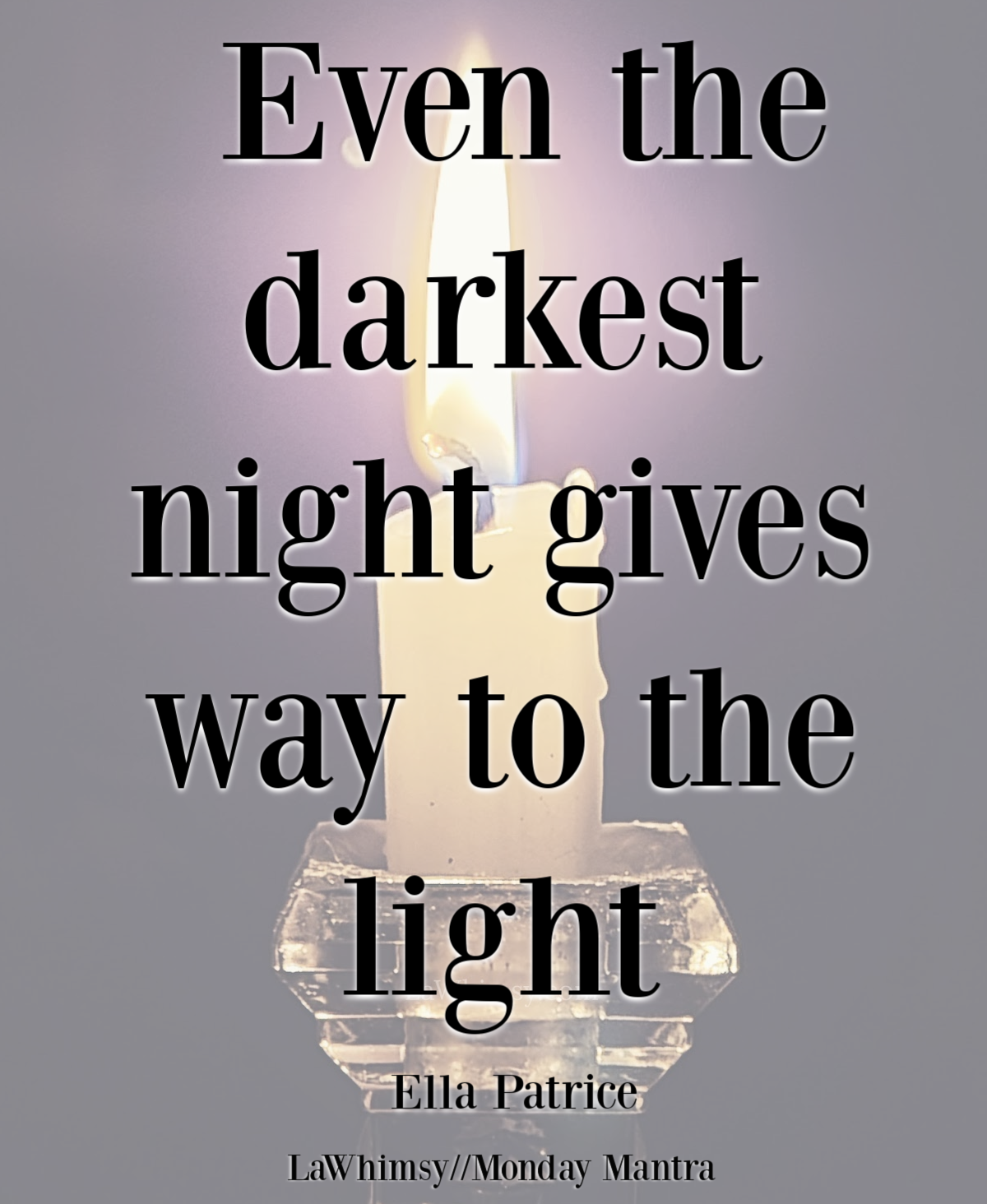 Even the darkest night gives way to the light Ella Patrice quote Monday Mantra 288 via LaWhimsy