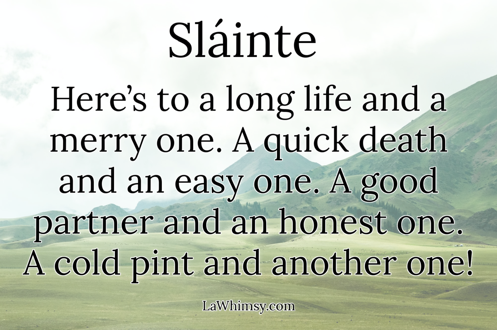 slainte here's to a long life and a merry one via LaWhimsy