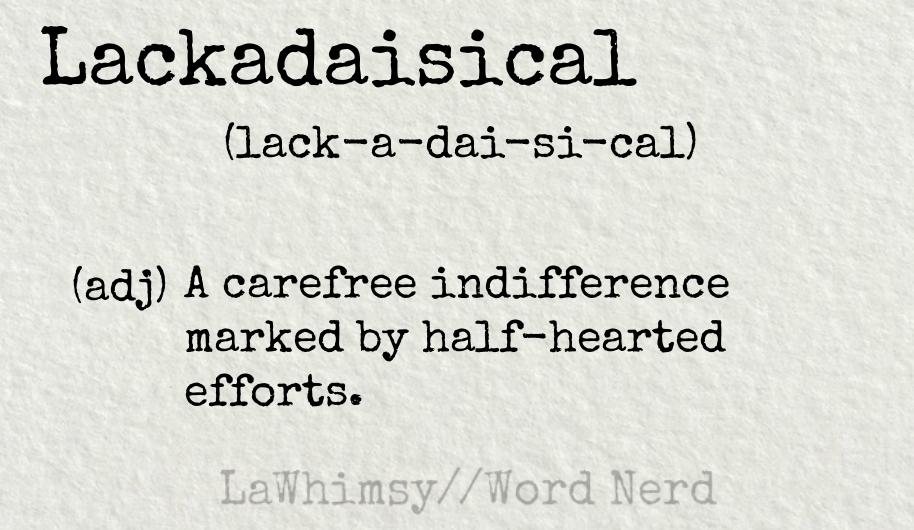 lackadaisical definition Word Nerd via LaWhimsy