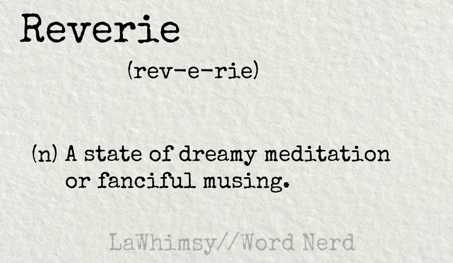 reverie definition Word Nerd via LaWhimsy