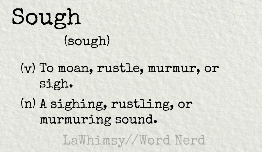 sough definition Word Nerd via LaWhimsy