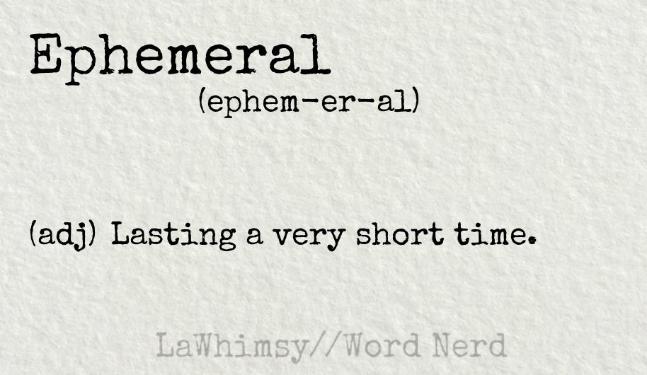ephemeral definition Word Nerd via LaWhimsy